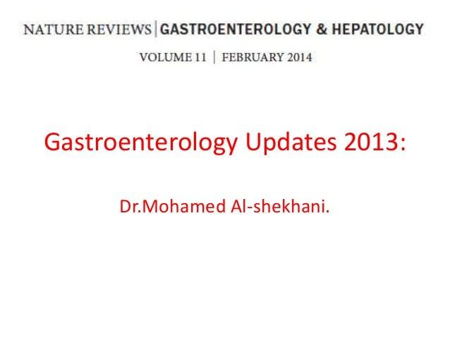 Gastroenterology Updates 2013: Dr.Mohamed Al-shekhani.