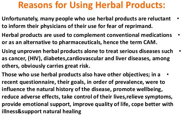 Reasons for Using Herbal Products: •Unfortunately, many people who use herbal products are reluctant to inform their physi...