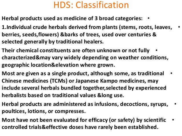 HDS: Classification •Herbal products used as medicine of 3 broad categories: •1.Individual crude herbals derived from plan...