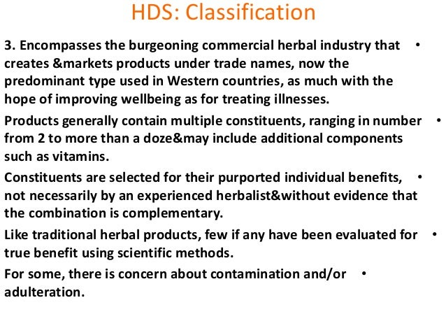 HDS: Classification •3. Encompasses the burgeoning commercial herbal industry that creates &markets products under trade n...
