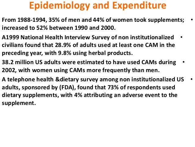 Epidemiology and Expenditure •From 1988-1994, 35% of men and 44% of women took supplements; increased to 52% between 1990 ...