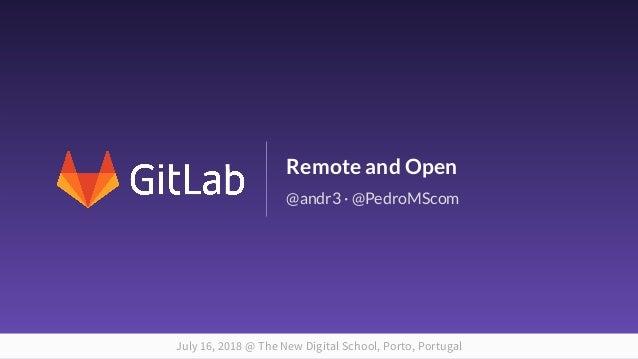 1 Remote and Open July 16, 2018 @ The New Digital School, Porto, Portugal @andr3 · @PedroMScom