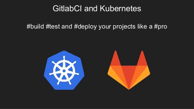 GitlabCI and Kubernetes #build #test and #deploy your projects like a #pro