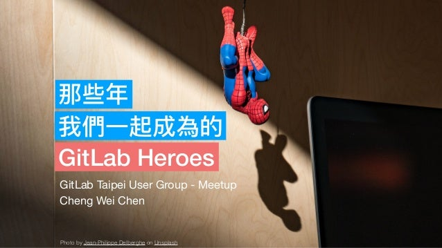 那些年年 我們⼀一起成為的 GitLab Heroes GitLab Taipei User Group - Meetup  Cheng Wei Chen Photo by Jean-Philippe Delberghe on Unsplash