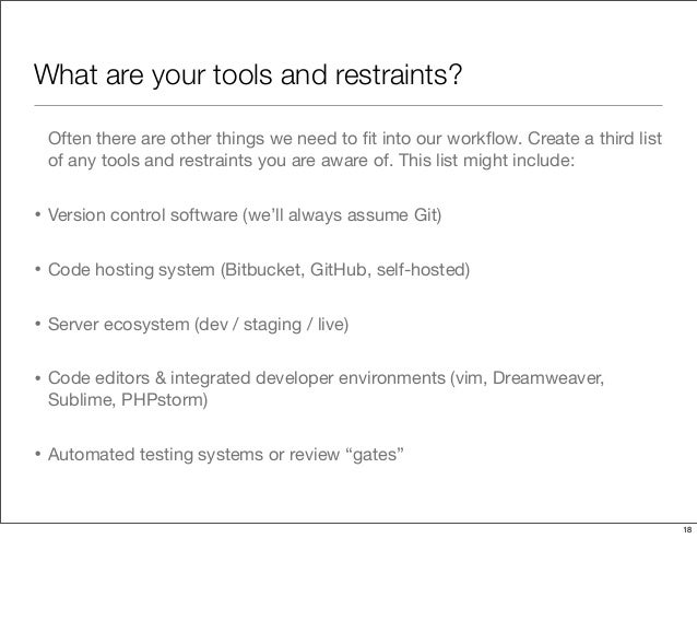 What are your tools and restraints? Often there are other things we need to fit into our workflow. Create a third list of an...