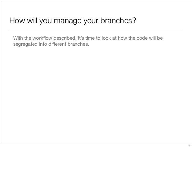 How will you manage your branches? With the workflow described, it's time to look at how the code will be segregated into d...