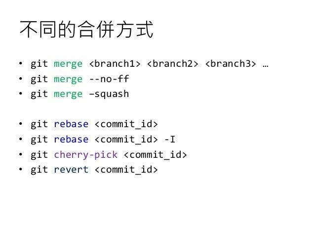 不同的合併方式 • git merge <branch1> <branch2> <branch3> … • git merge --no-ff • git merge –squash • git rebase <commit_id> • git...