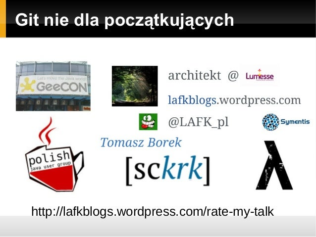Git nie dla początkujących http://lafkblogs.wordpress.com/rate-my-talk