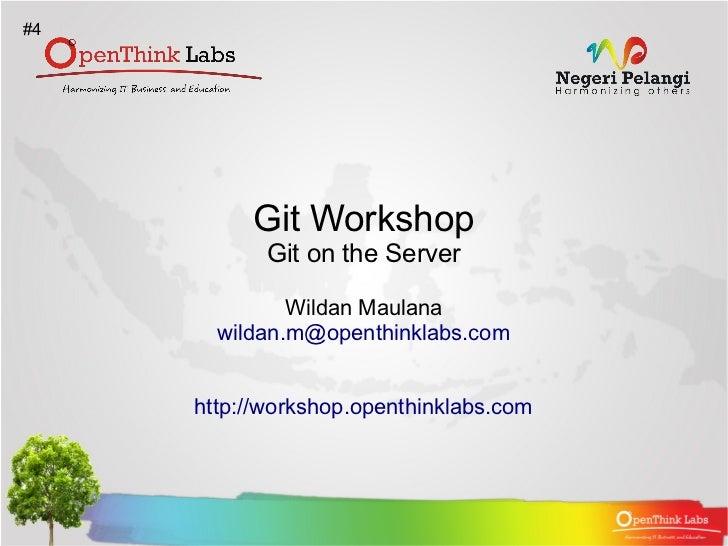 #4          Git Workshop            Git on the Server              Wildan Maulana       wildan.m@openthinklabs.com     htt...