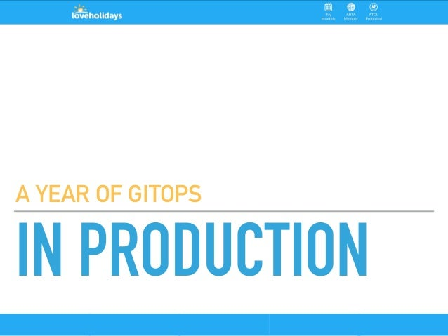 IN PRODUCTION A YEAR OF GITOPS