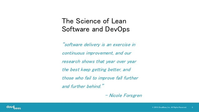 """3© 2019 CloudBees, Inc. All Rights Reserved. The Science of Lean Software and DevOps """"software delivery is an exercise in ..."""