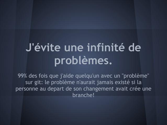 """Jévite une infinité de          problèmes. 99% des fois que jaide quelquun avec un """"problème""""    sur git: le problème naur..."""