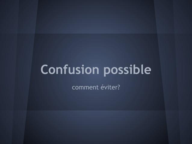 Confusion possible     comment éviter?