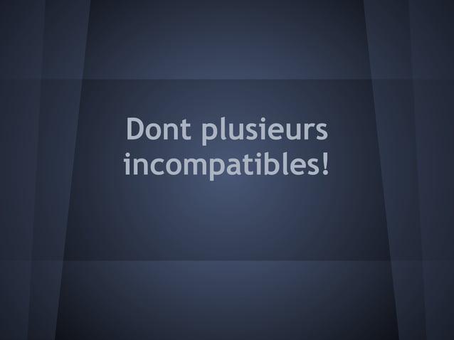 Dont plusieursincompatibles!