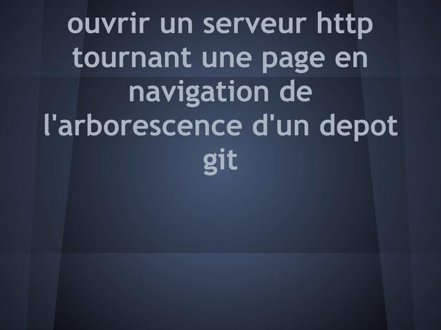 ouvrir un serveur http   tournant une page en       navigation delarborescence dun depot             git
