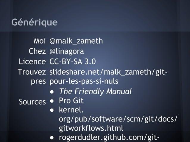 Générique     Moi @malk_zameth    Chez @linagora Licence CC-BY-SA 3.0 Trouvez slideshare.net/malk_zameth/git-    pres pour...