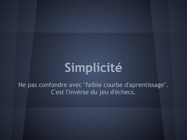 """SimplicitéNe pas confondre avec """"faible courbe daprentissage"""".           Cest linvèrse du jeu déchecs."""