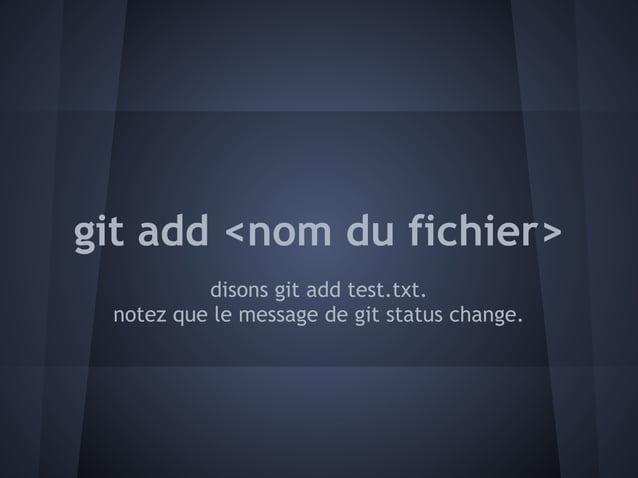 git add <nom du fichier>          disons git add test.txt. notez que le message de git status change.