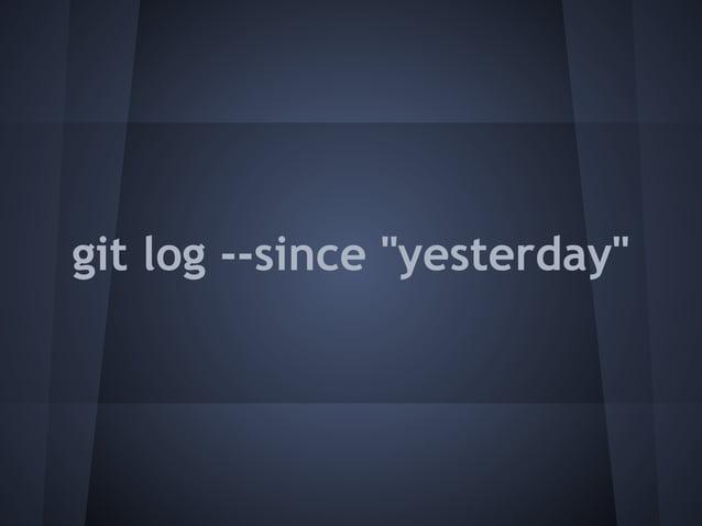 "git log --since ""yesterday"""