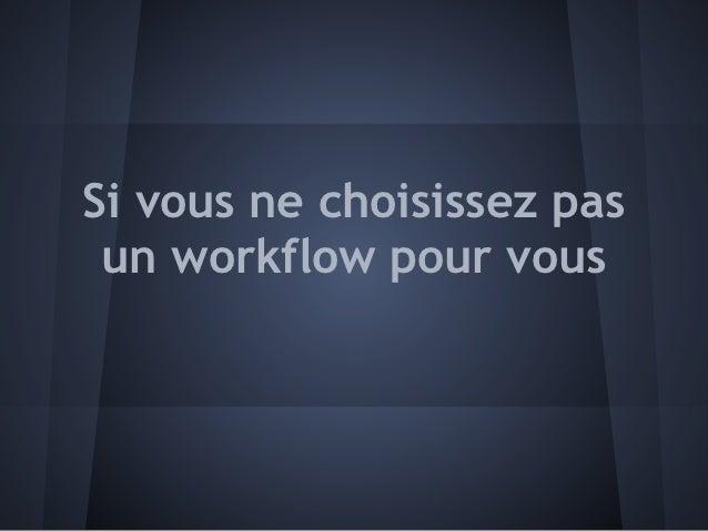 Si vous ne choisissez pas un workflow pour vous