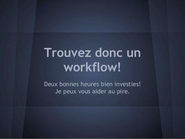 Trouvez donc un   workflow!Deux bonnes heures bien investies!   Je peux vous aider au pire.