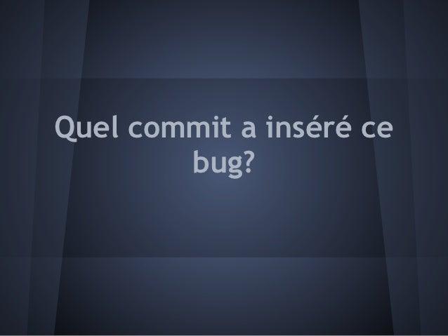 Quel commit a inséré ce        bug?