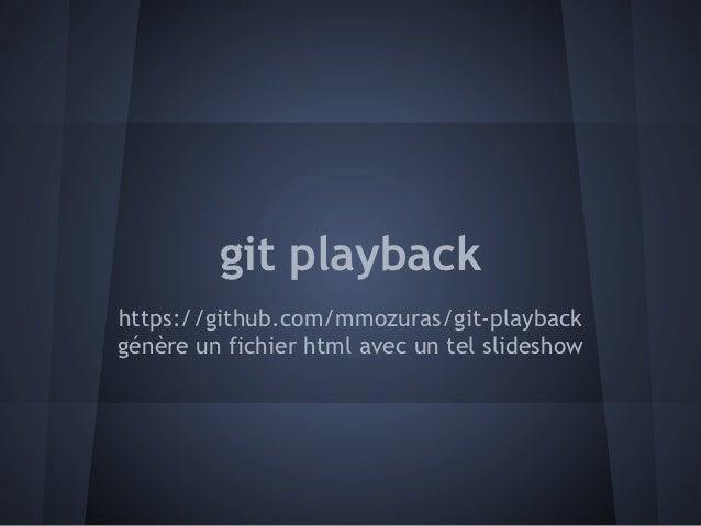 git playbackhttps://github.com/mmozuras/git-playbackgénère un fichier html avec un tel slideshow