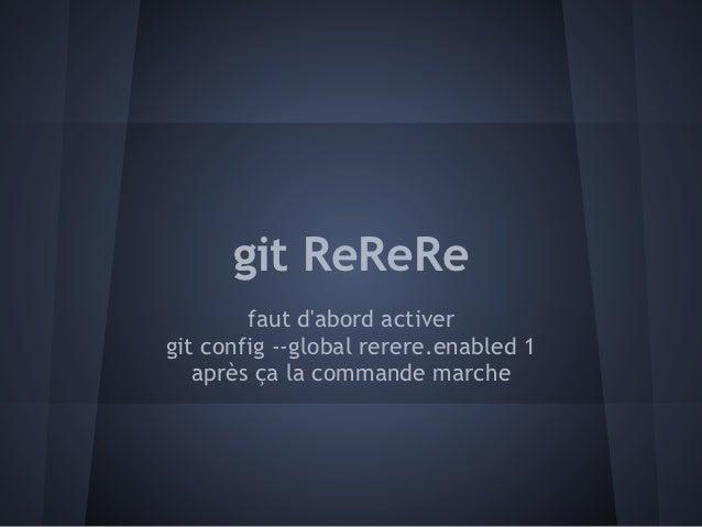 git ReReRe        faut dabord activergit config --global rerere.enabled 1   après ça la commande marche