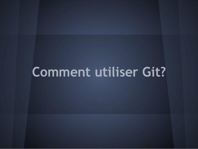 Comment utiliser Git?