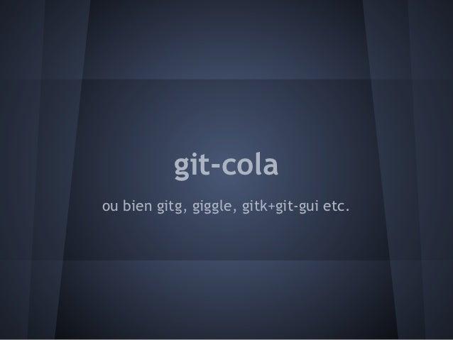 git-colaou bien gitg, giggle, gitk+git-gui etc.