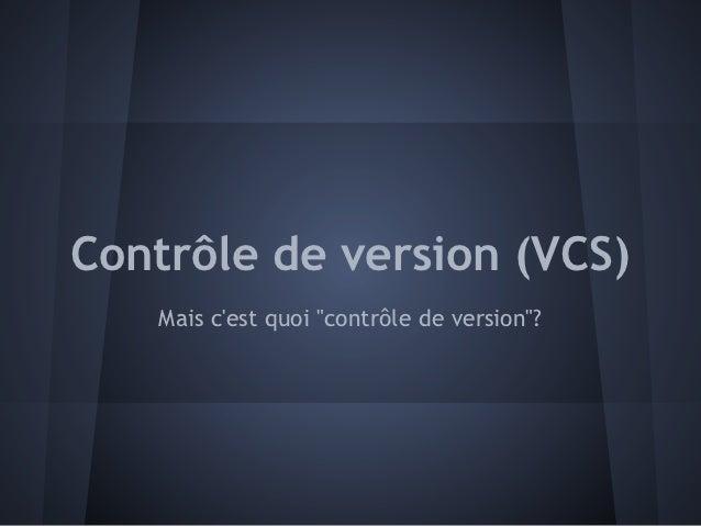 """Contrôle de version (VCS)   Mais cest quoi """"contrôle de version""""?"""