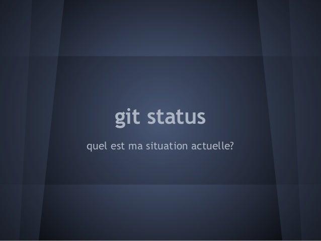 git statusquel est ma situation actuelle?
