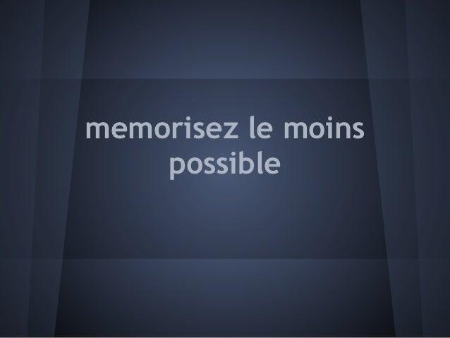 memorisez le moins    possible