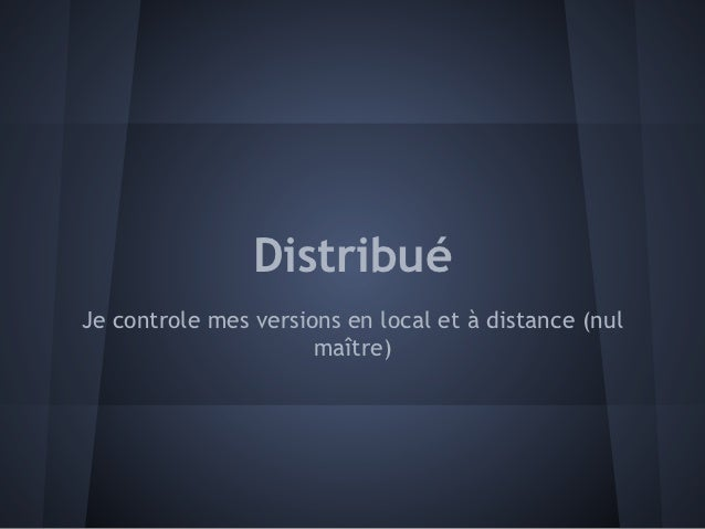 DistribuéJe controle mes versions en local et à distance (nul                      maître)