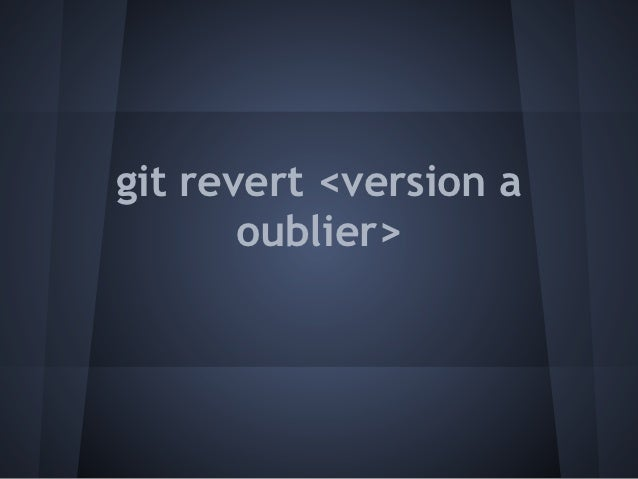 git revert <version a       oublier>