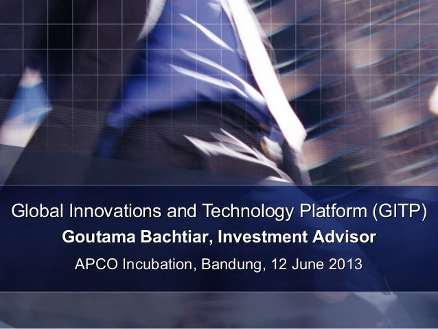 Global Innovations and Technology Platform (GITP)Global Innovations and Technology Platform (GITP)APCO Incubation, Bandung...