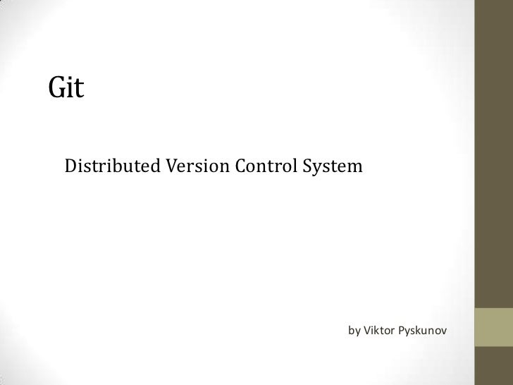 Git Distributed Version Control System                                 by Viktor Pyskunov