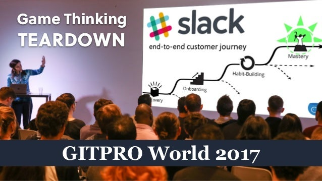 Game Thinking TEARDOWN GITPRO World 2017