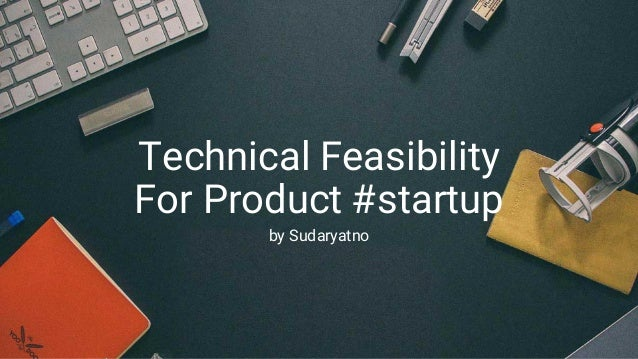 Technical Feasibility For Product #startup by Sudaryatno