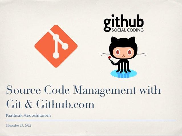 Source Code Management withGit & Github.comKiattisak AnoochitaromNovember 18, 2012
