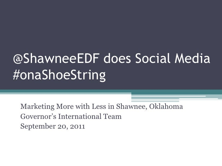 @ShawneeEDF does Social Media #onaShoeString<br />Marketing More with Less in Shawnee, Oklahoma<br />Governor's Internatio...