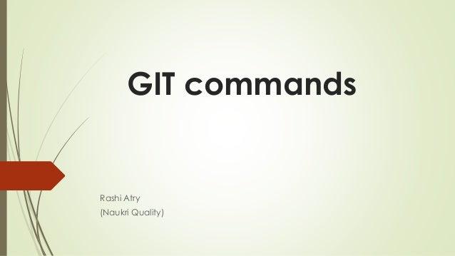 GIT commands Rashi Atry (Naukri Quality)