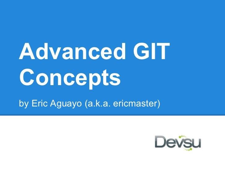 Advanced GITConceptsby Eric Aguayo (a.k.a. ericmaster)