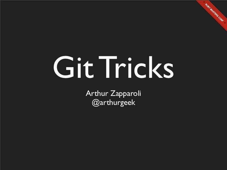Git Tricks  Arthur Zapparoli   @arthurgeek