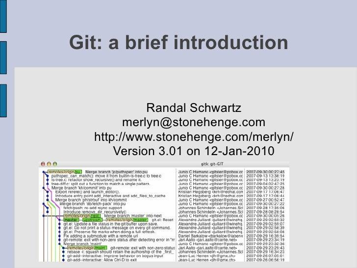 Git: a brief introduction               Randal Schwartz         merlyn@stonehenge.com   http://www.stonehenge.com/merlyn/ ...