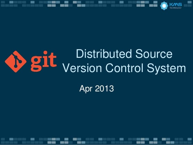 Distributed SourceVersion Control System   Apr 2013