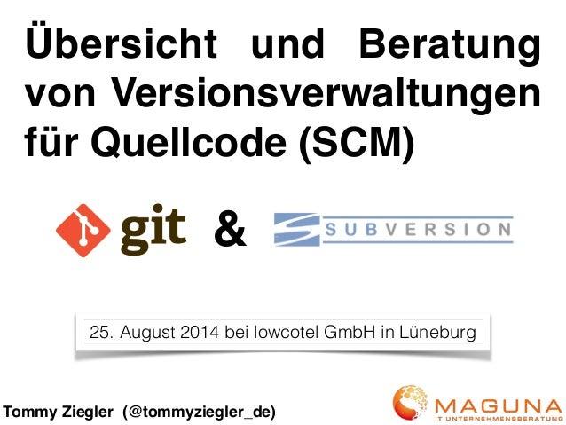 Übersicht und Beratung von Versionsverwaltungen für Quellcode (SCM) Tommy Ziegler (@tommyziegler_de) & 25. August 2014 bei...