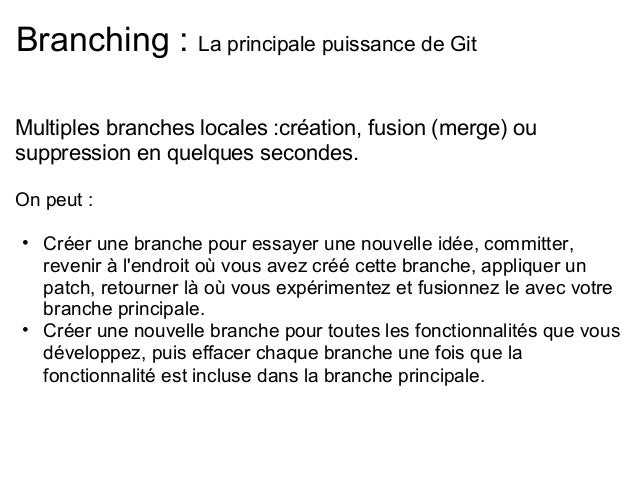 Branching : La principale puissance de GitMultiples branches locales :création, fusion (merge) ousuppression en quelques s...