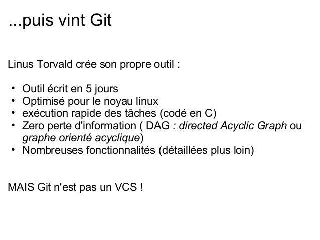 ...puis vint GitLinus Torvald crée son propre outil :• Outil écrit en 5 jours• Optimisé pour le noyau linux• exécution rap...