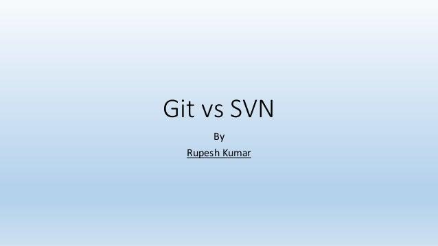 Git vs SVN By Rupesh Kumar